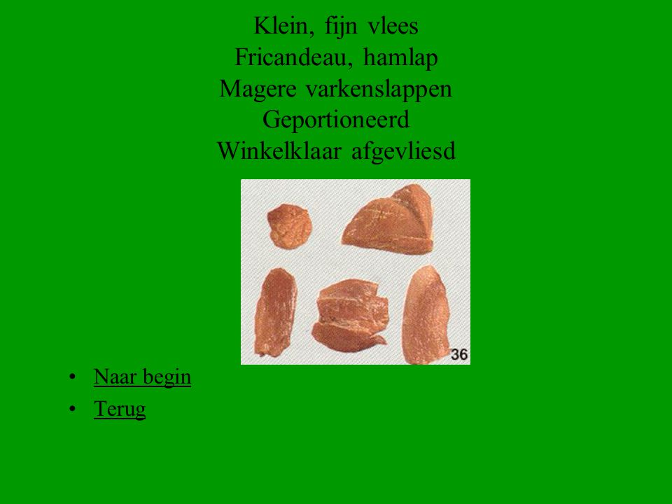 Klein, fijn vlees Fricandeau, hamlap Magere varkenslappen Geportioneerd Winkelklaar afgevliesd