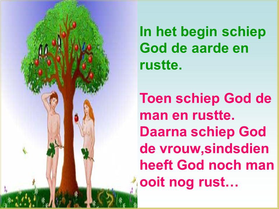 In het begin schiep God de aarde en. rustte. Toen schiep God de. man en rustte. Daarna schiep God.