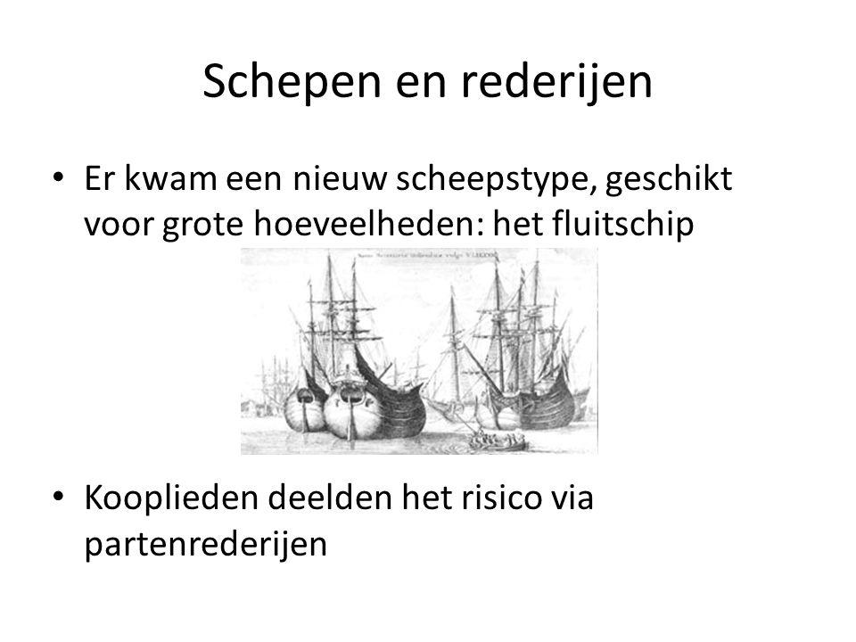 Schepen en rederijen Er kwam een nieuw scheepstype, geschikt voor grote hoeveelheden: het fluitschip.