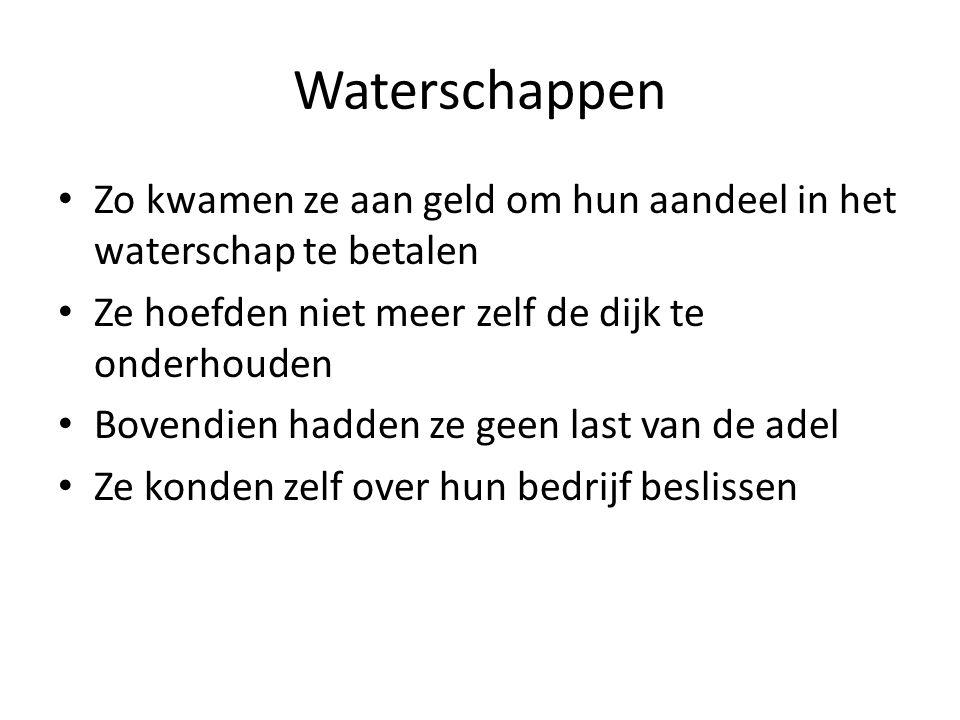 Waterschappen Zo kwamen ze aan geld om hun aandeel in het waterschap te betalen. Ze hoefden niet meer zelf de dijk te onderhouden.