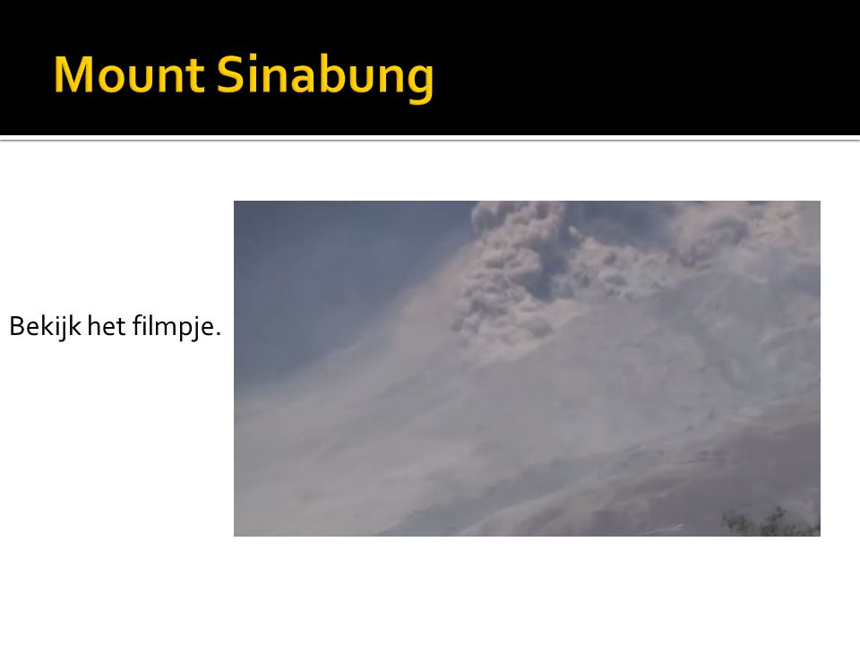 Mount Sinabung Bekijk het filmpje.