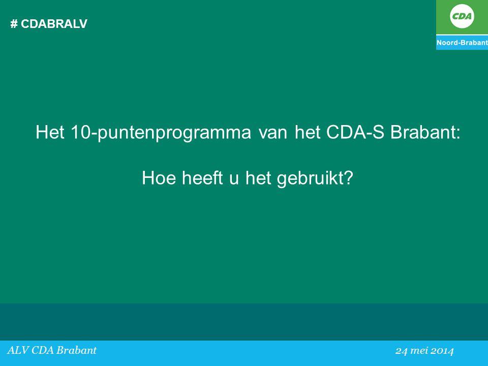 # CDABRALV Het 10-puntenprogramma van het CDA-S Brabant: Hoe heeft u het gebruikt.
