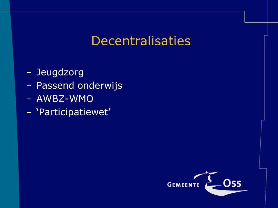 Decentralisaties Jeugdzorg Passend onderwijs AWBZ-WMO