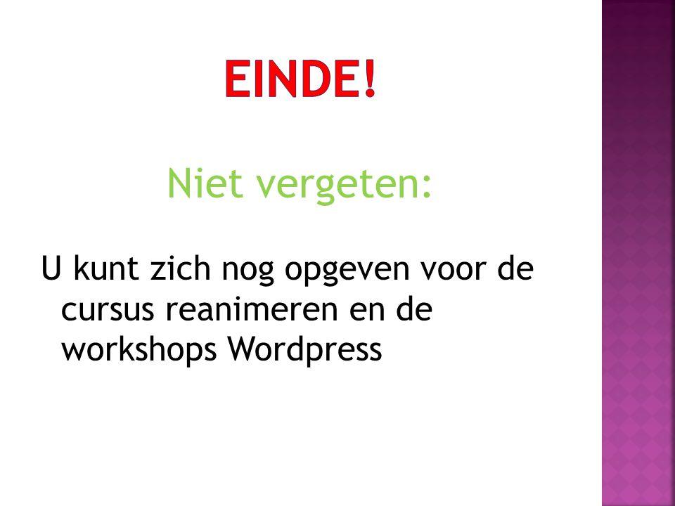 Einde! Niet vergeten: U kunt zich nog opgeven voor de cursus reanimeren en de workshops Wordpress