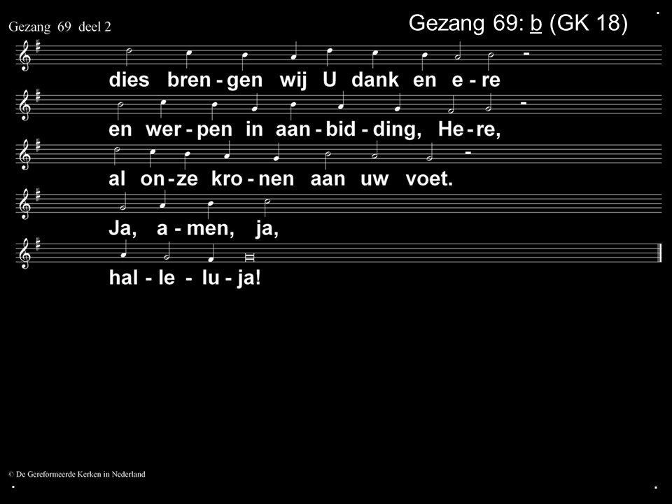 . Gezang 69: b (GK 18) . .