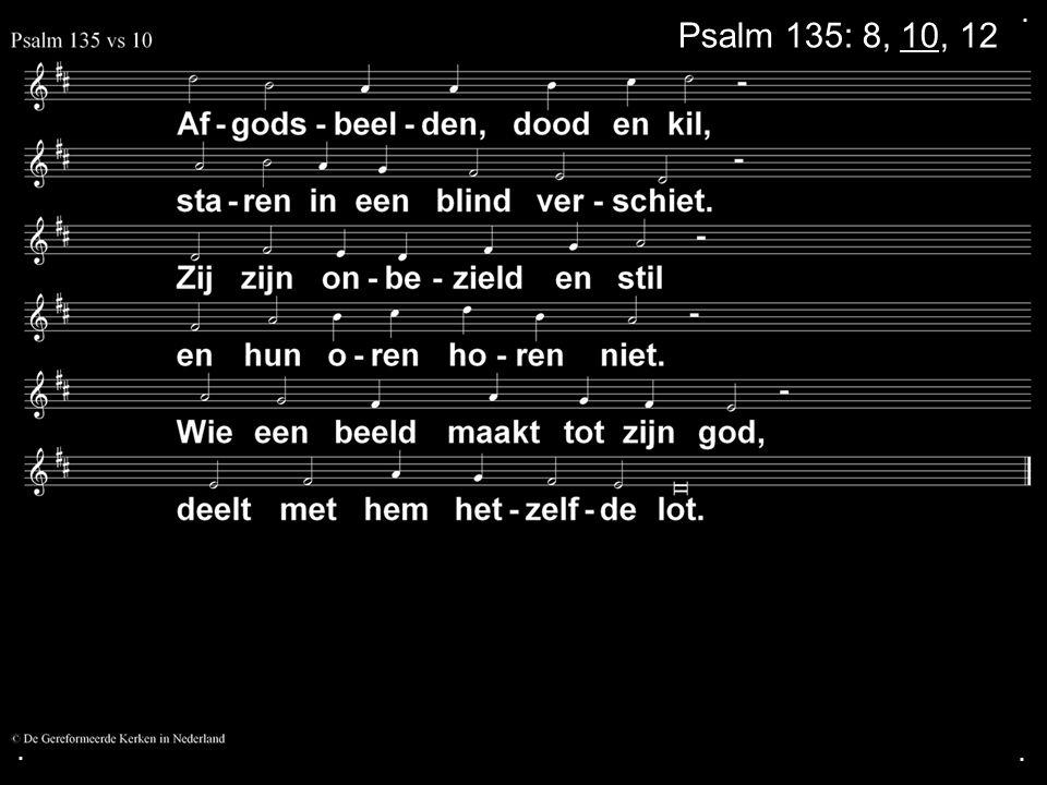 . Psalm 135: 8, 10, 12 . .