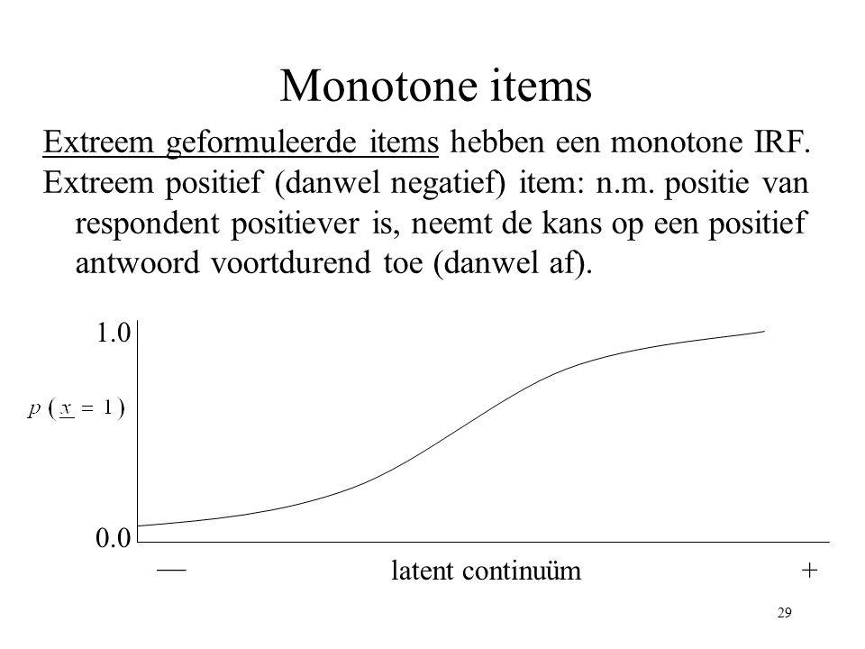 Monotone items Extreem geformuleerde items hebben een monotone IRF.