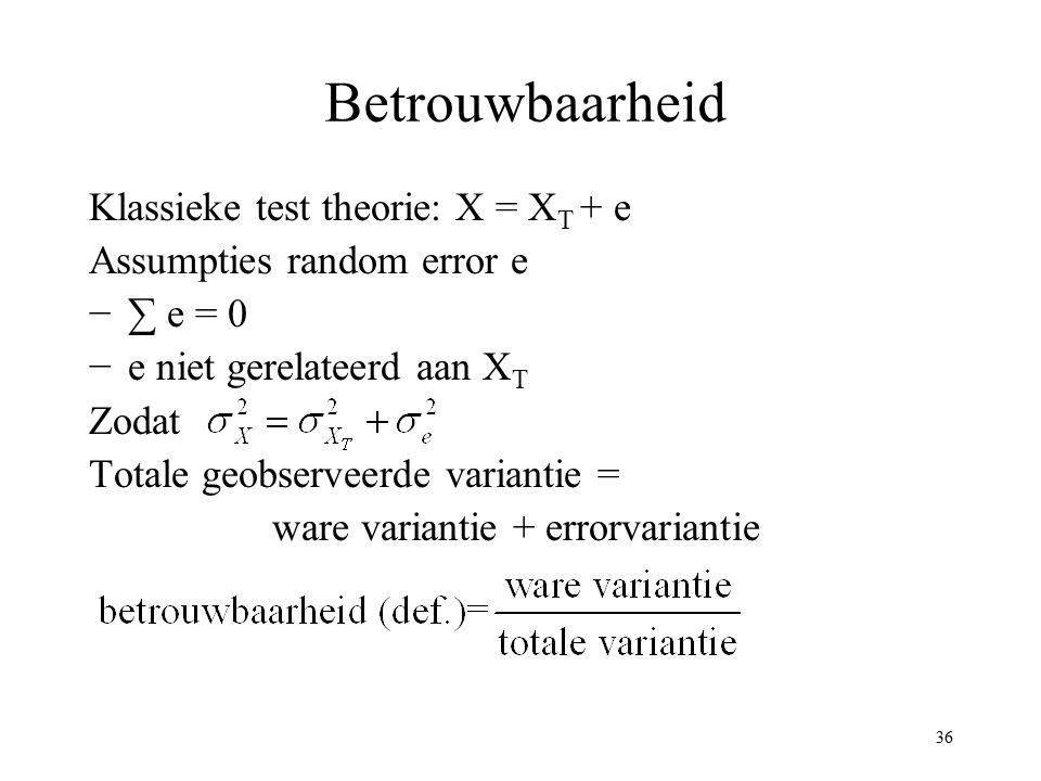 Betrouwbaarheid Klassieke test theorie: X = XT + e