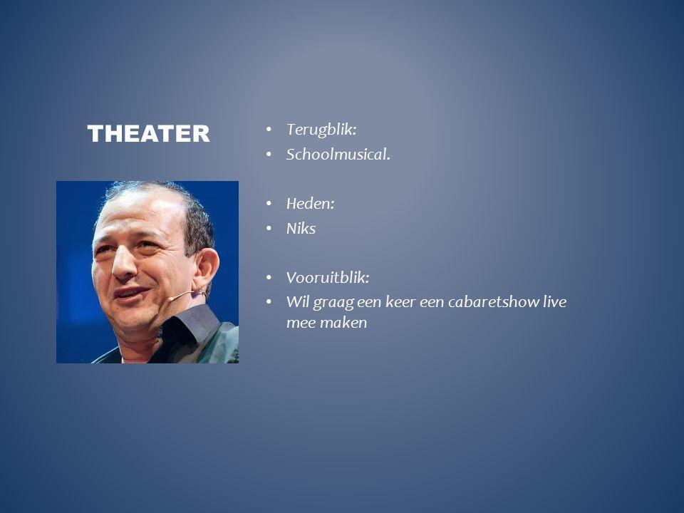 Theater Terugblik: Schoolmusical. Heden: Niks Vooruitblik: