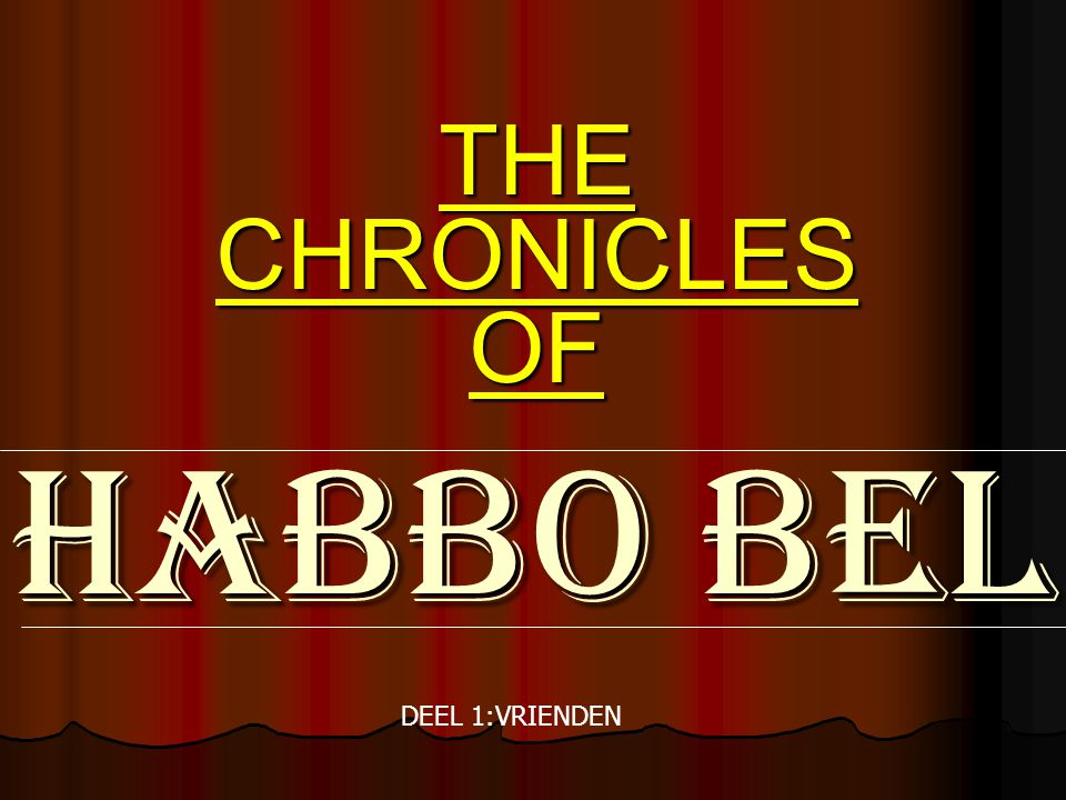 THE CHRONICLES OF HABBO BEL DEEL 1:VRIENDEN