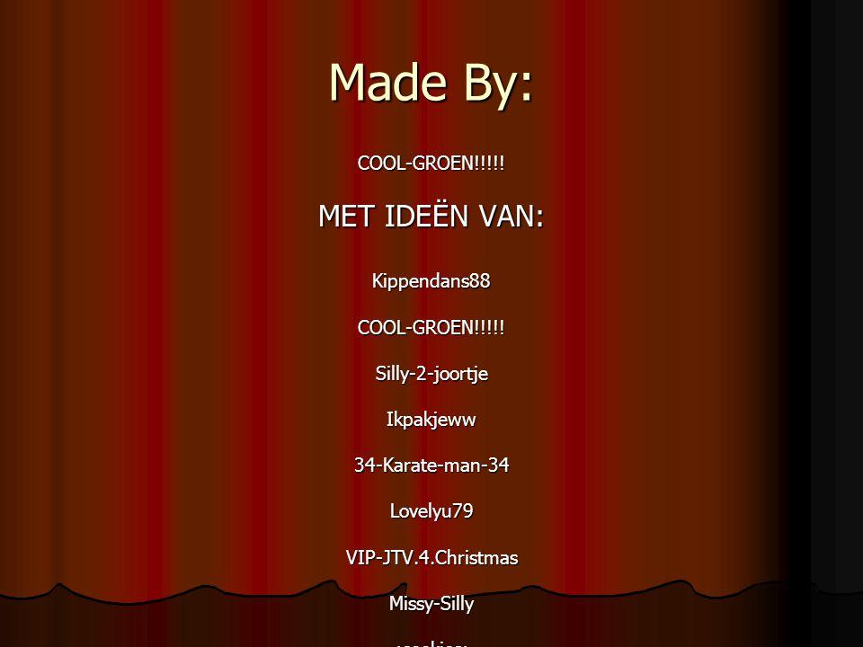 Made By: MET IDEËN VAN: COOL-GROEN!!!!! Kippendans88 Silly-2-joortje