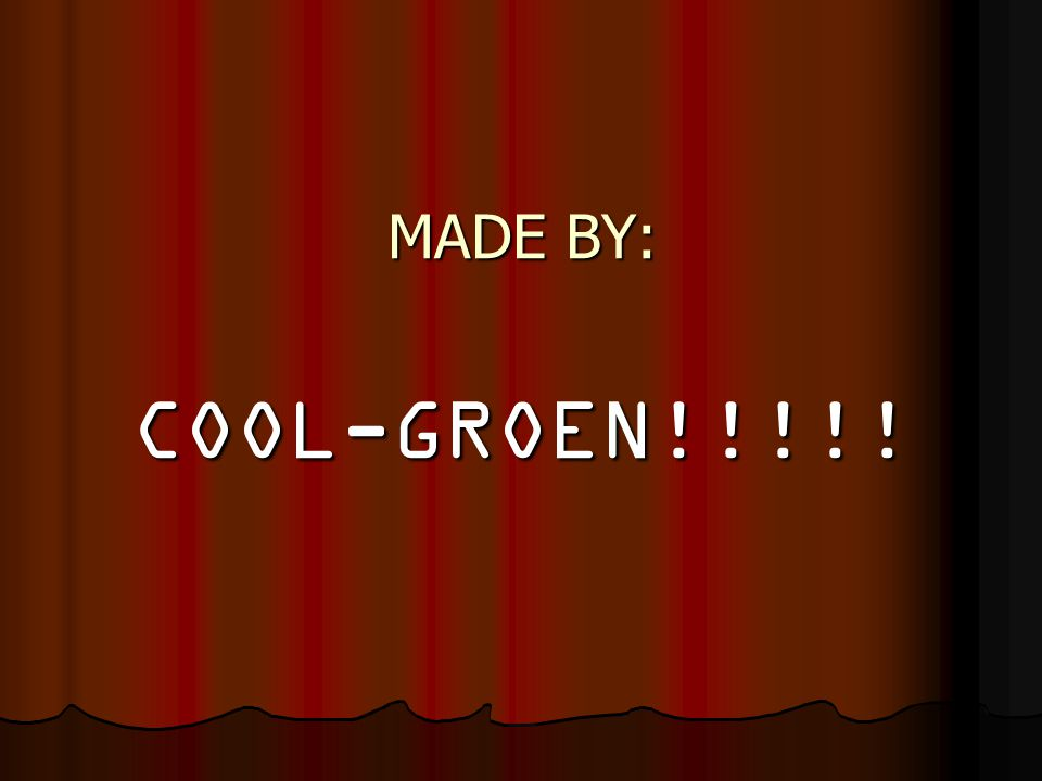 MADE BY: COOL-GROEN!!!!!