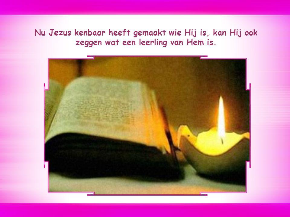 Nu Jezus kenbaar heeft gemaakt wie Hij is, kan Hij ook zeggen wat een leerling van Hem is.