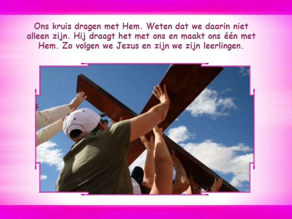 Ons kruis dragen met Hem. Weten dat we daarin niet alleen zijn