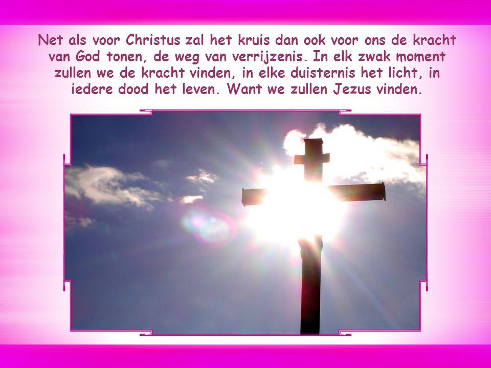 Net als voor Christus zal het kruis dan ook voor ons de kracht van God tonen, de weg van verrijzenis.