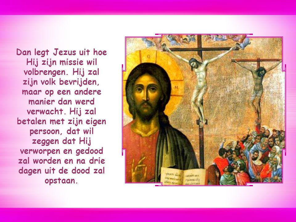 Dan legt Jezus uit hoe Hij zijn missie wil volbrengen