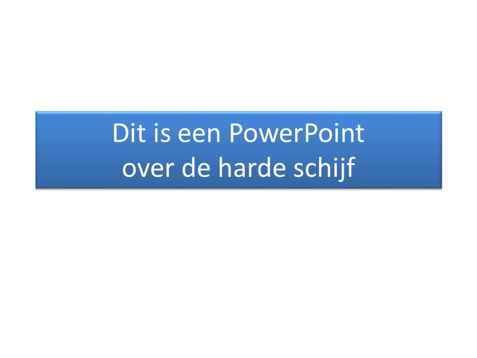Dit is een PowerPoint over de harde schijf