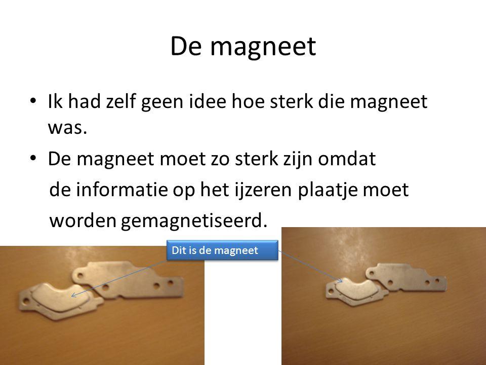De magneet Ik had zelf geen idee hoe sterk die magneet was.
