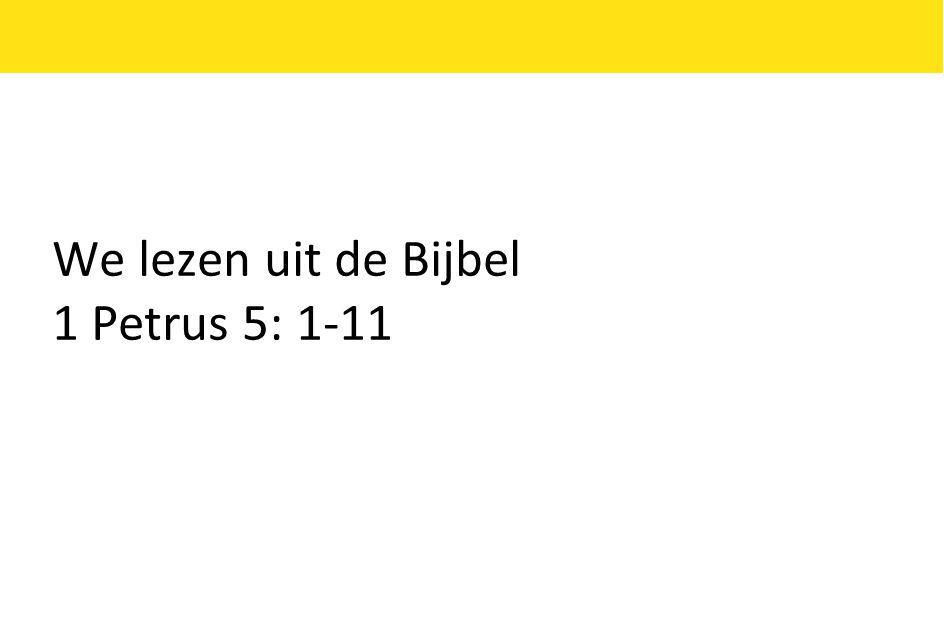 We lezen uit de Bijbel 1 Petrus 5: 1-11
