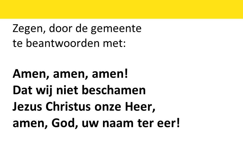 Jezus Christus onze Heer, amen, God, uw naam ter eer!