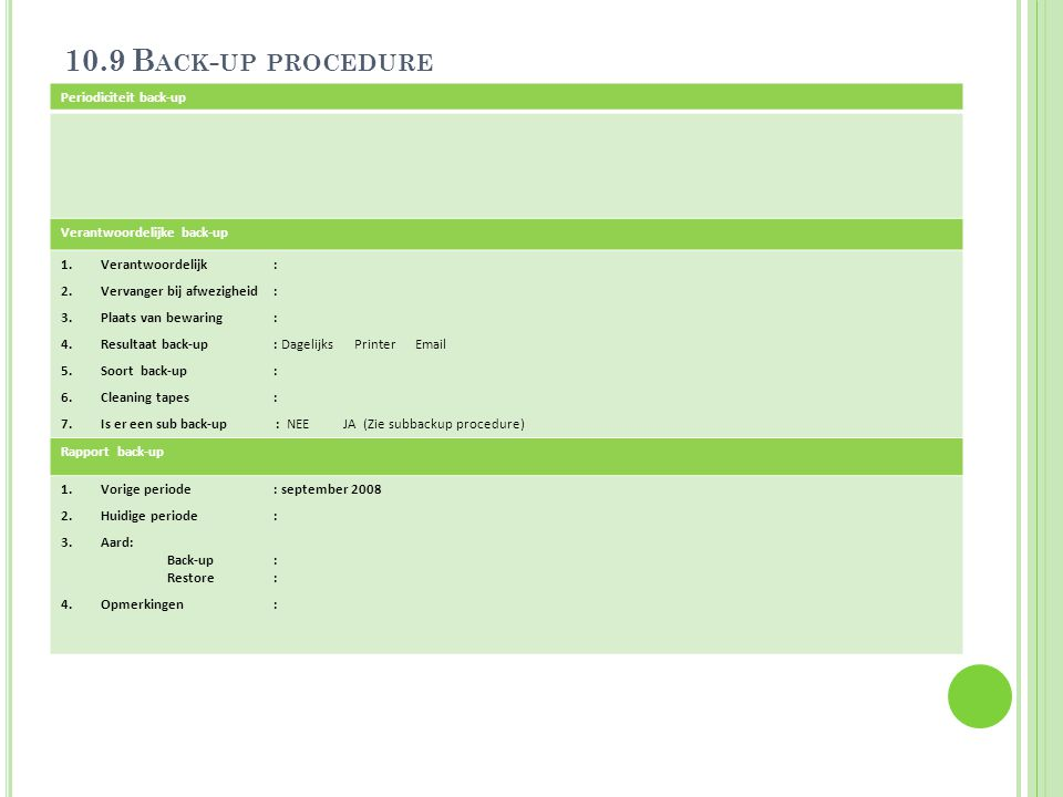 10.9 Back-up procedure Periodiciteit back-up Verantwoordelijke back-up