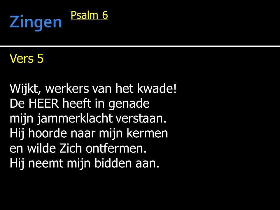 Zingen Vers 5 Wijkt, werkers van het kwade! De HEER heeft in genade