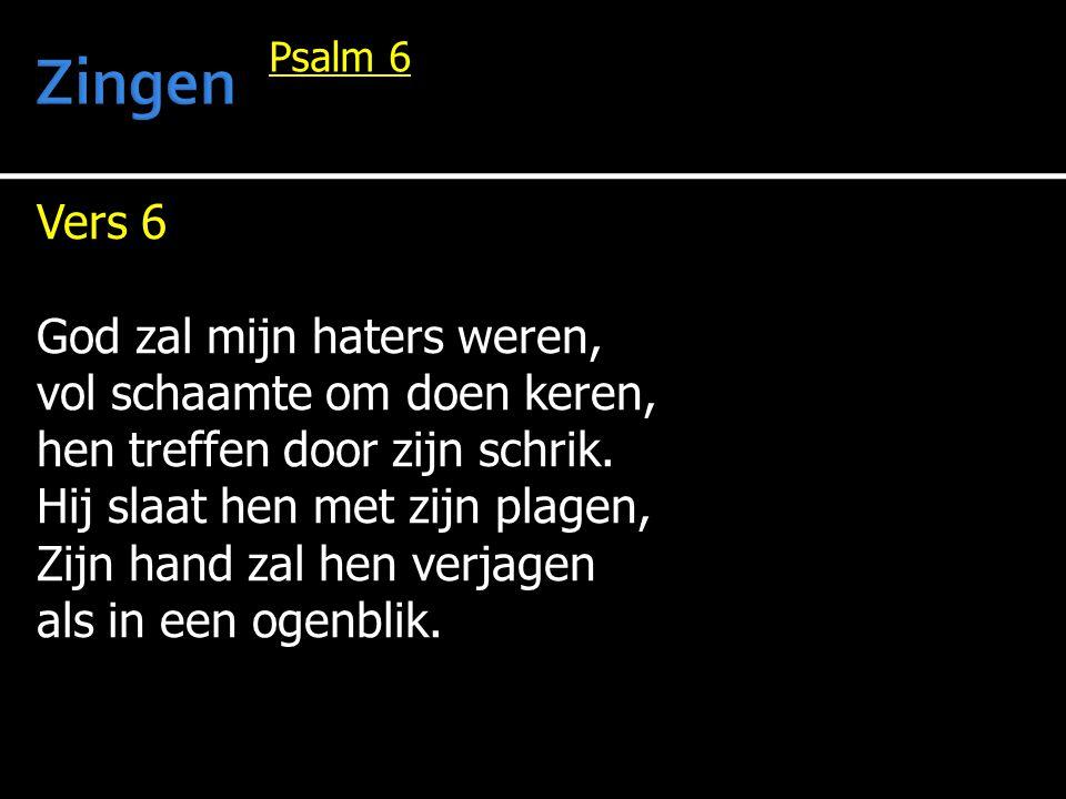 Zingen Vers 6 God zal mijn haters weren, vol schaamte om doen keren,