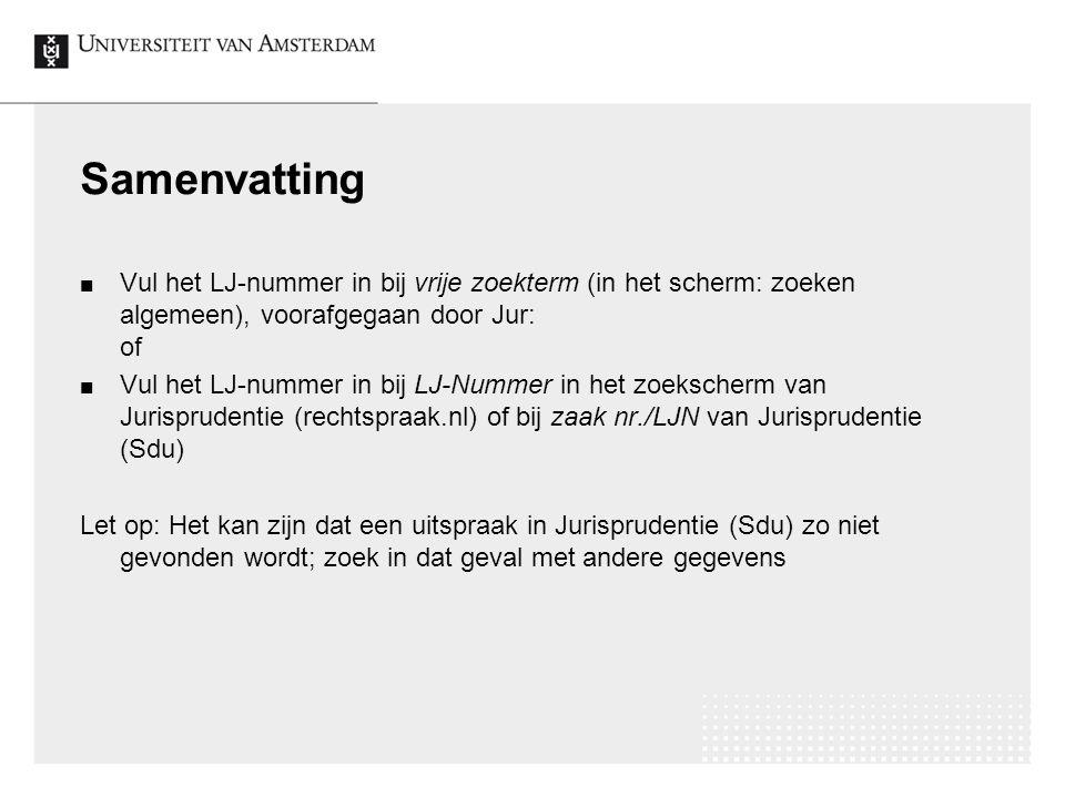 Samenvatting Vul het LJ-nummer in bij vrije zoekterm (in het scherm: zoeken algemeen), voorafgegaan door Jur: of.