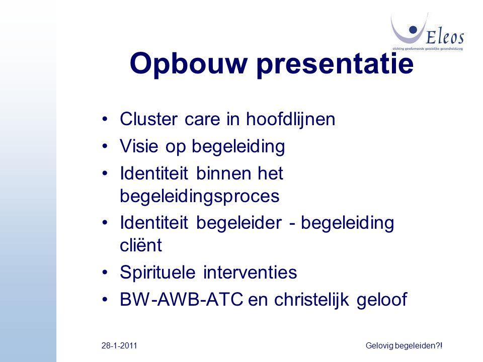 Opbouw presentatie Cluster care in hoofdlijnen Visie op begeleiding