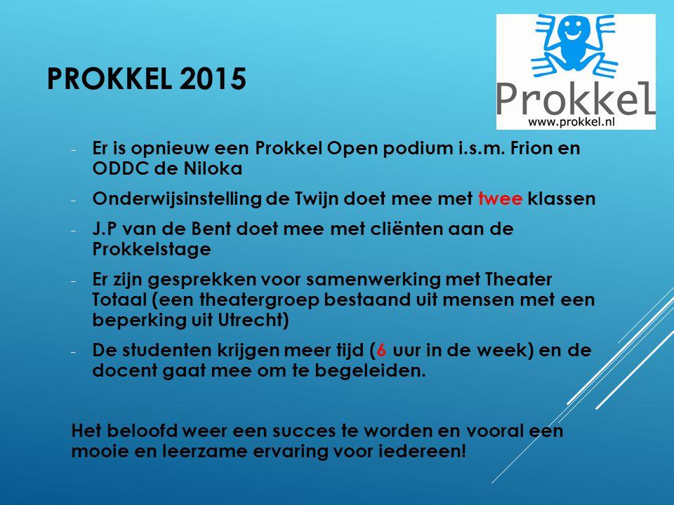 Prokkel 2015 Er is opnieuw een Prokkel Open podium i.s.m. Frion en ODDC de Niloka. Onderwijsinstelling de Twijn doet mee met twee klassen.