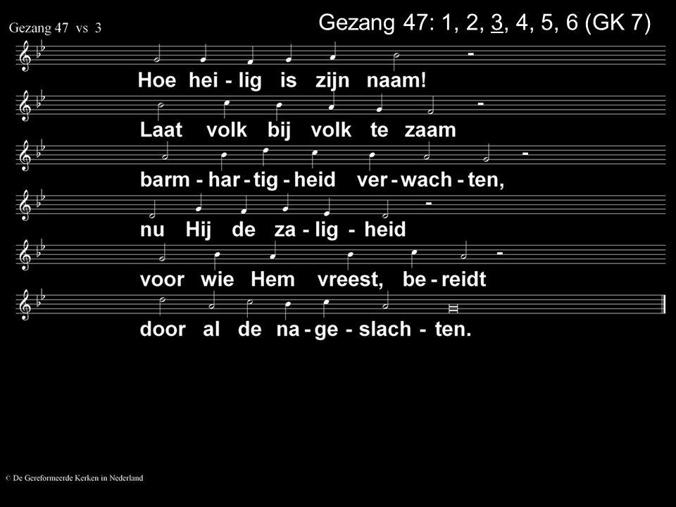 Gezang 47: 1, 2, 3, 4, 5, 6 (GK 7)