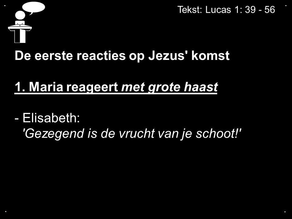 De eerste reacties op Jezus komst 1. Maria reageert met grote haast
