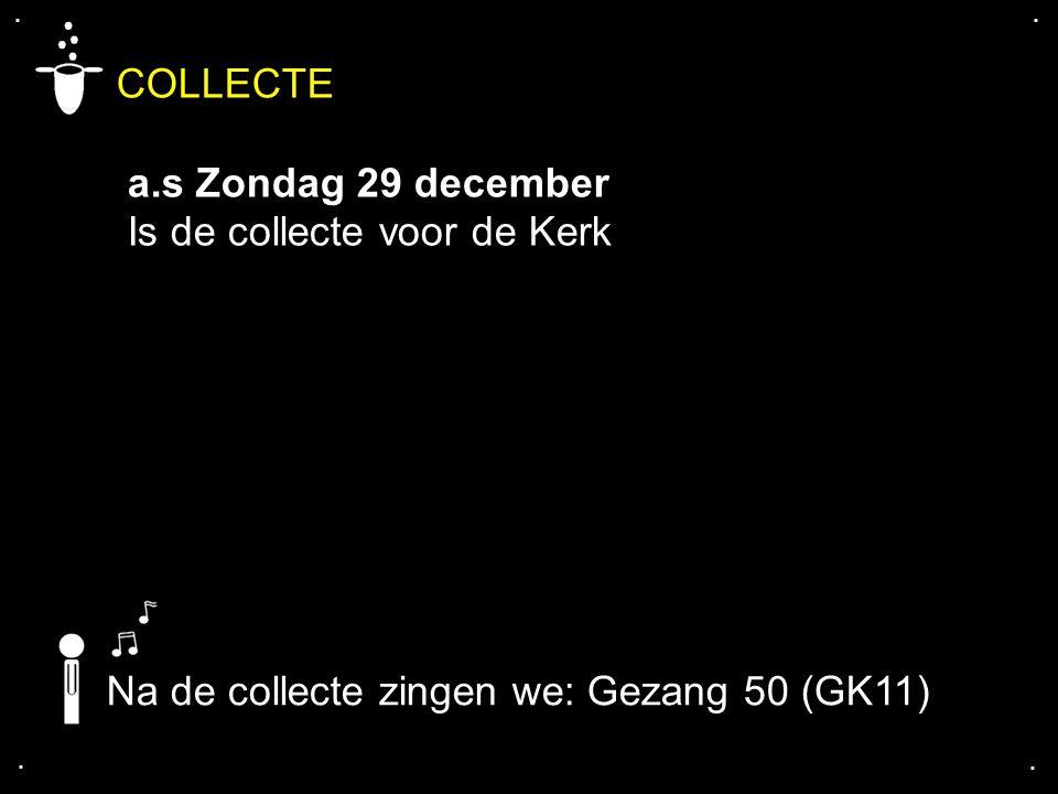 COLLECTE a.s Zondag 29 december Is de collecte voor de Kerk
