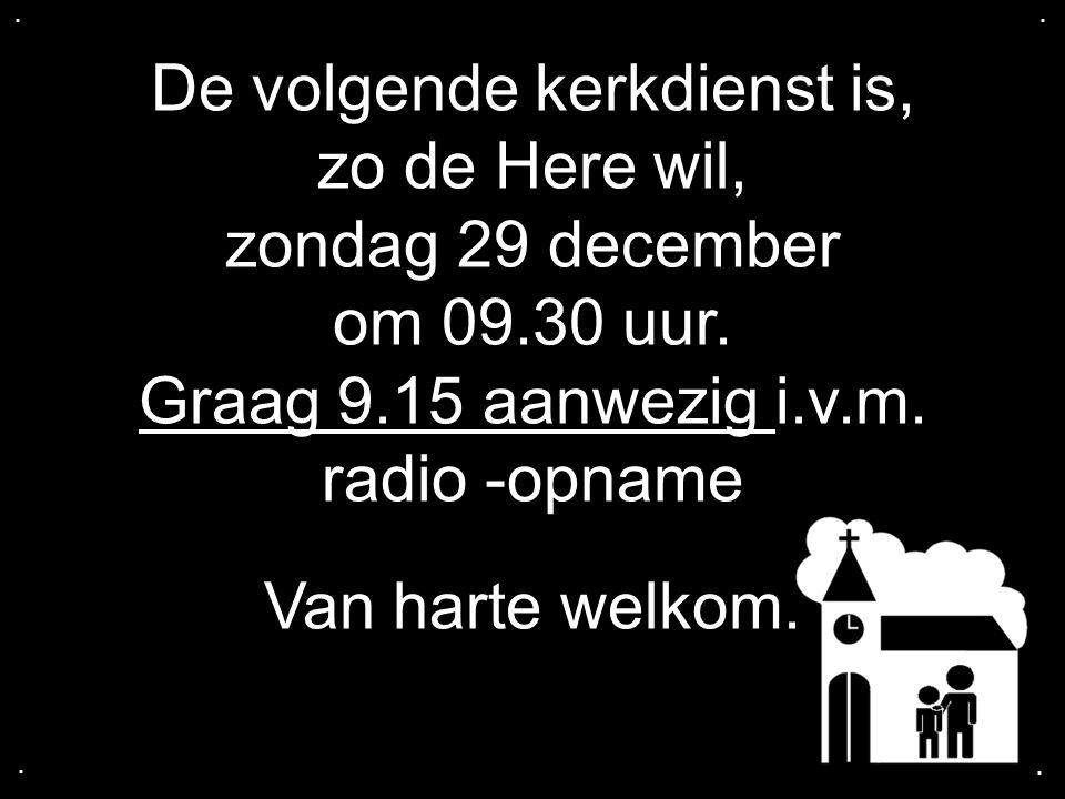 De volgende kerkdienst is, zo de Here wil, zondag 29 december