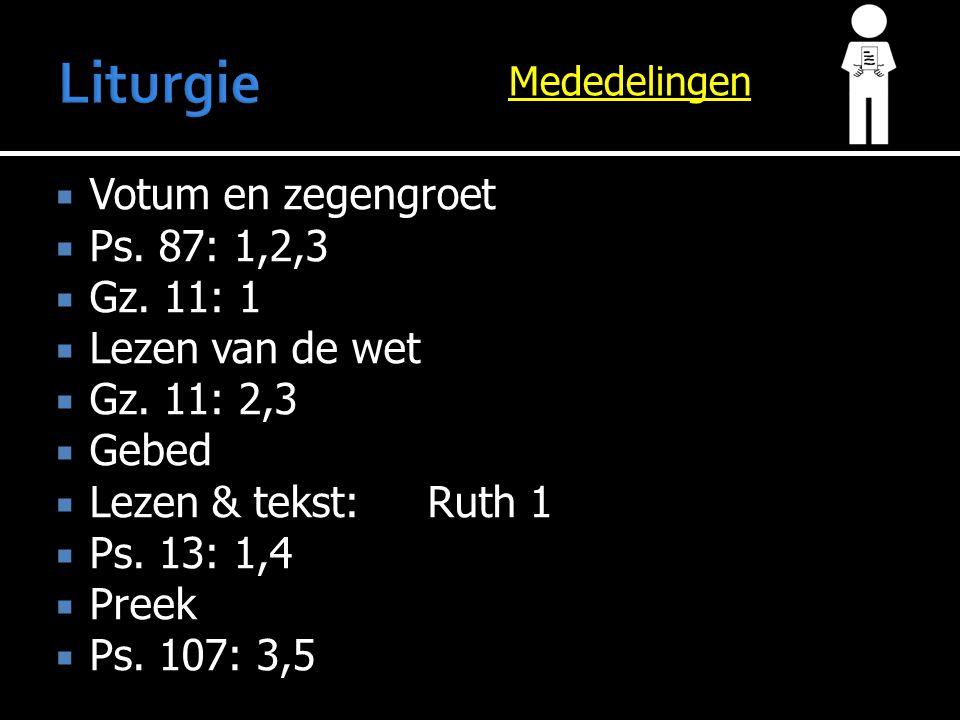 Liturgie Votum en zegengroet Ps. 87: 1,2,3 Gz. 11: 1 Lezen van de wet