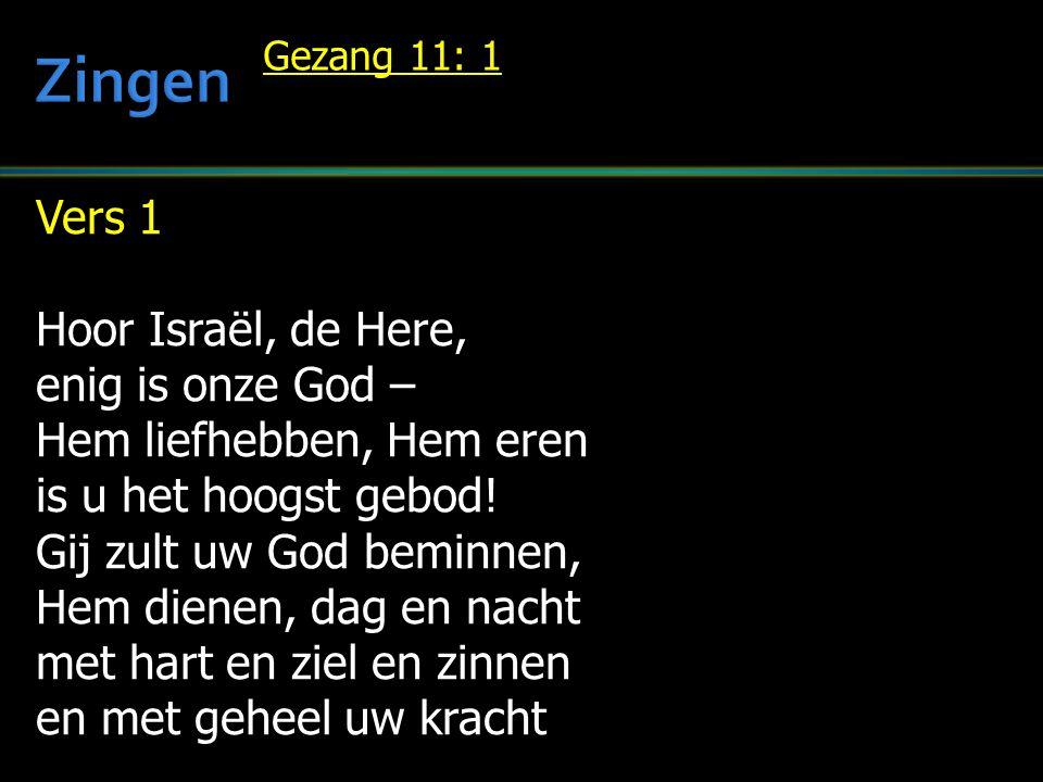 Zingen Vers 1 Hoor Israël, de Here, enig is onze God –