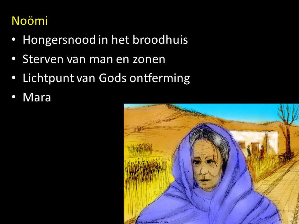 Noömi Hongersnood in het broodhuis Sterven van man en zonen Lichtpunt van Gods ontferming Mara