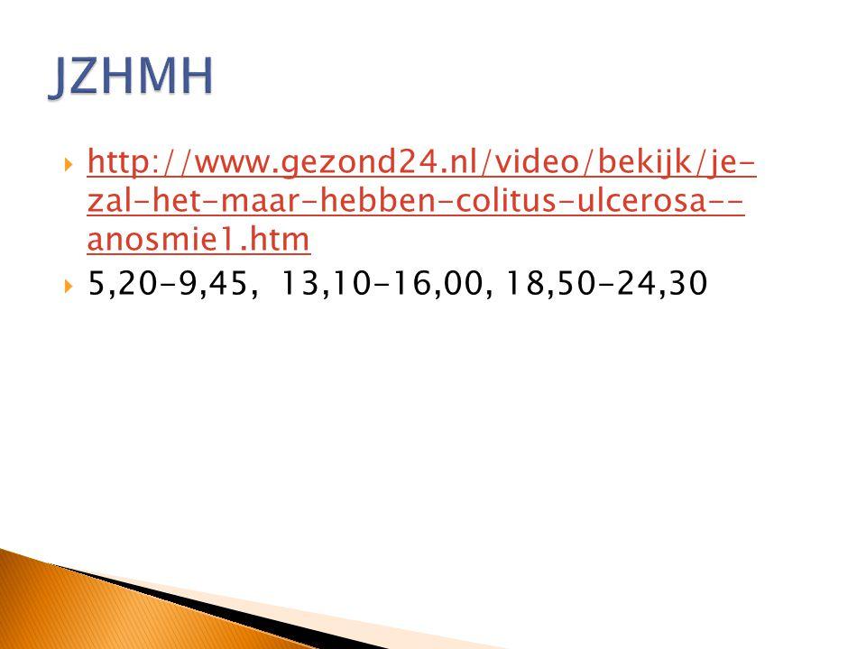 JZHMH http://www.gezond24.nl/video/bekijk/je- zal-het-maar-hebben-colitus-ulcerosa-- anosmie1.htm.
