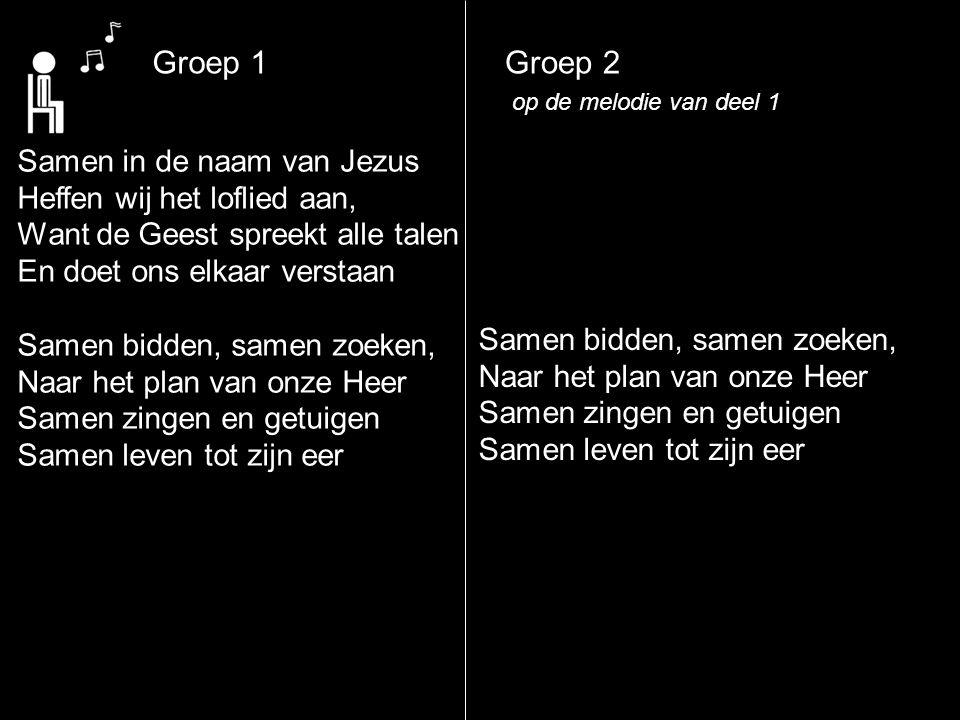 Groep 1 Groep 2 Samen in de naam van Jezus Heffen wij het loflied aan,