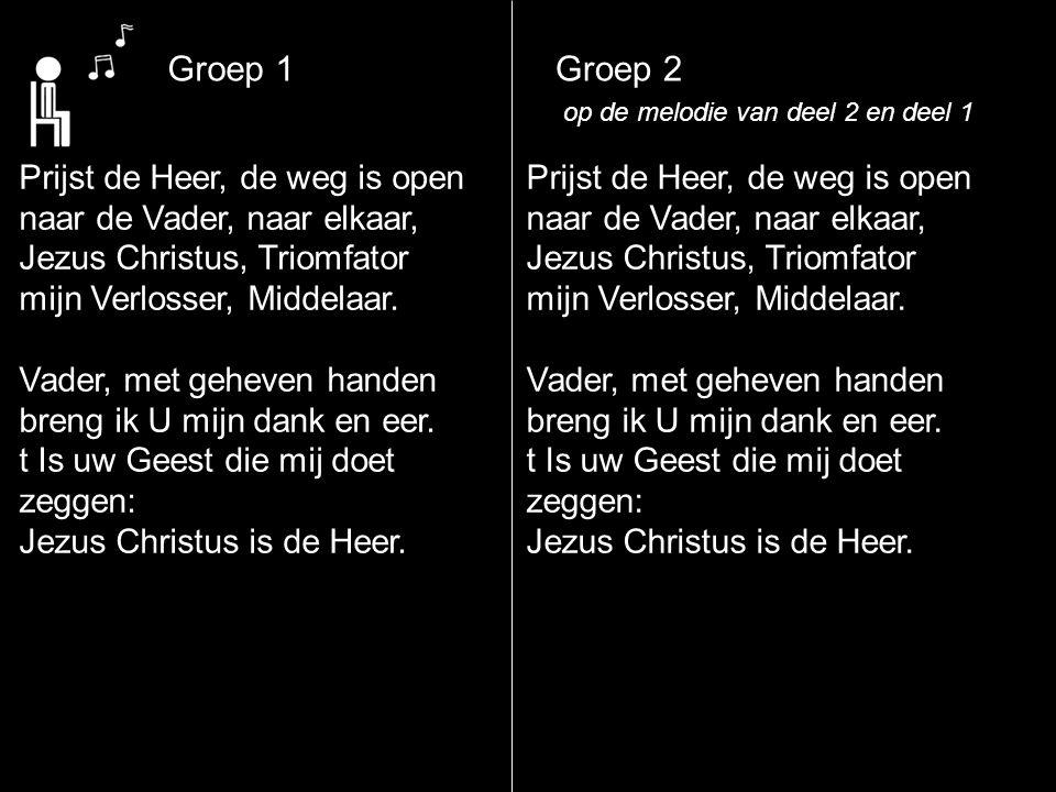 Groep 1 Groep 2 Prijst de Heer, de weg is open