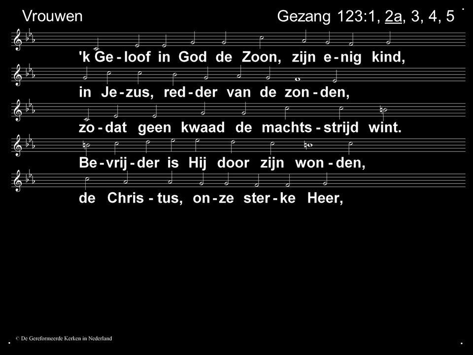 . Vrouwen Gezang 123:1, 2a, 3, 4, 5 . .