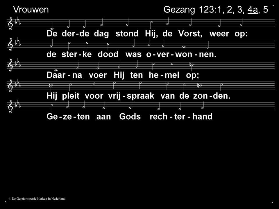 . Vrouwen Gezang 123:1, 2, 3, 4a, 5 . .