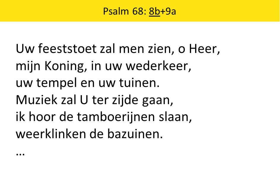 Uw feeststoet zal men zien, o Heer, mijn Koning, in uw wederkeer,