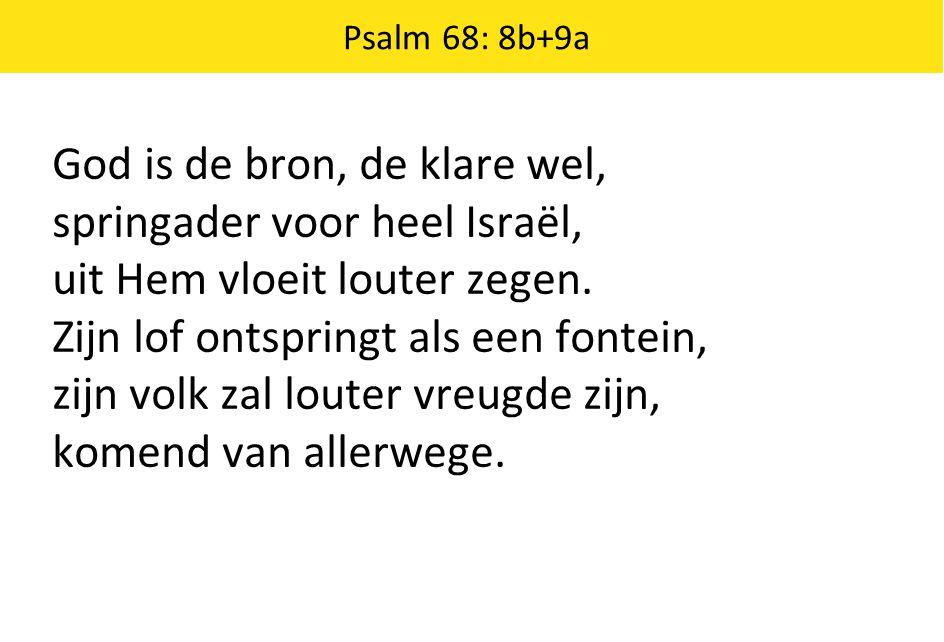 God is de bron, de klare wel, springader voor heel Israël,
