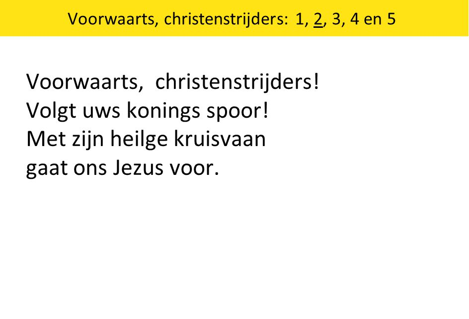Voorwaarts, christenstrijders: 1, 2, 3, 4 en 5