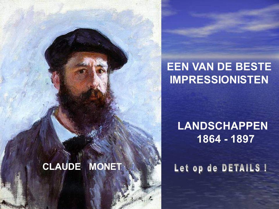 EEN VAN DE BESTE IMPRESSIONISTEN 1864 - 1897