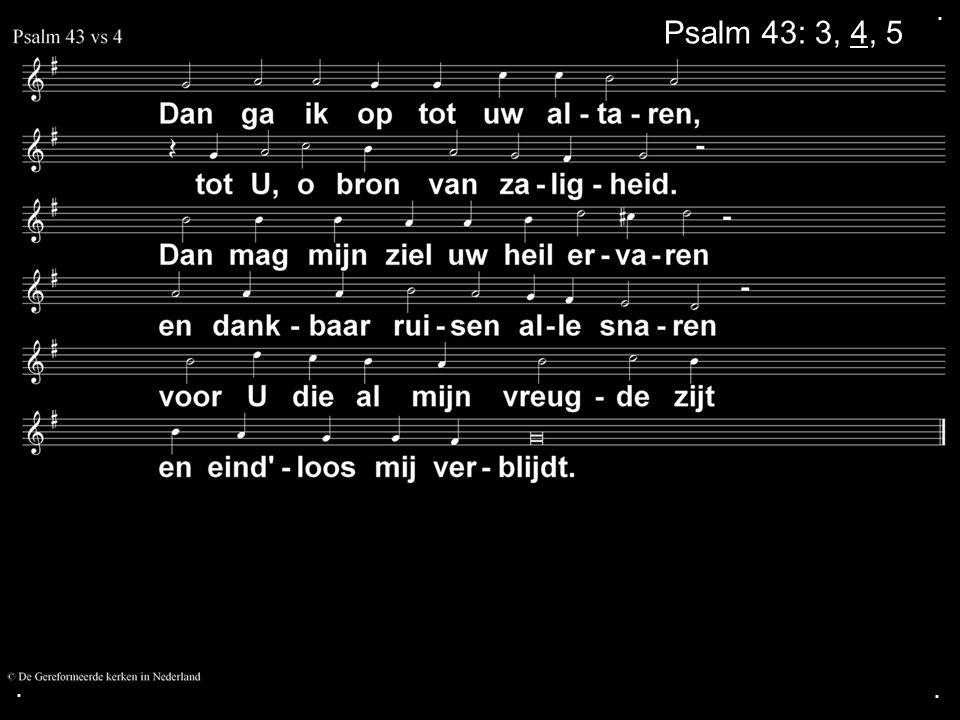 . Psalm 43: 3, 4, 5 . .