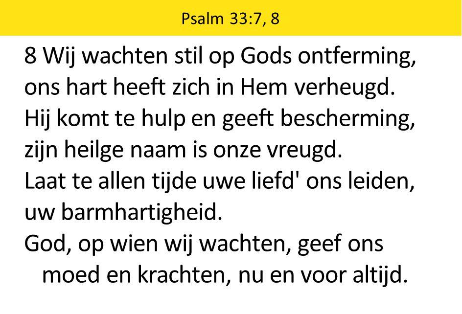 8 Wij wachten stil op Gods ontferming,