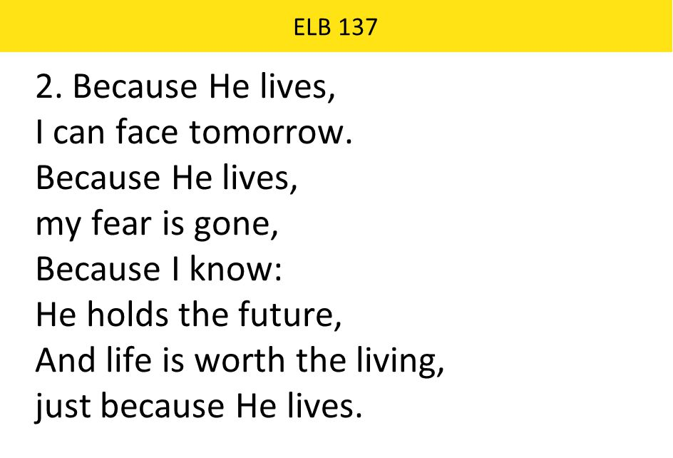 And life is worth the living, just because He lives.