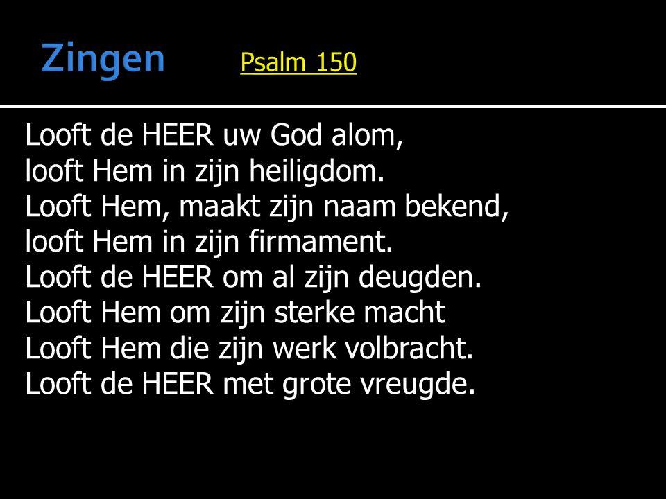 Zingen Psalm 150 Looft de HEER uw God alom,